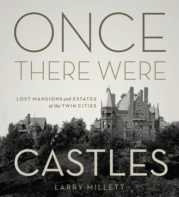 Once There Were Castles: Lost Mansions and Estates of the Twin Cities - Millett, Larry
