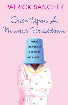 Once Upon a Nervous Breakdown - Sanchez, Patrick