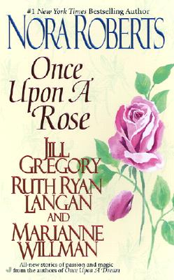 Once Upon a Rose: The Once Upon Series - Roberts, Nora, and Gregory, Jill, and Ryan Langan, Ruth