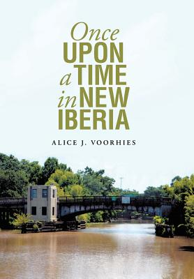 Once Upon a Time in New Iberia - Voorhies, Alice
