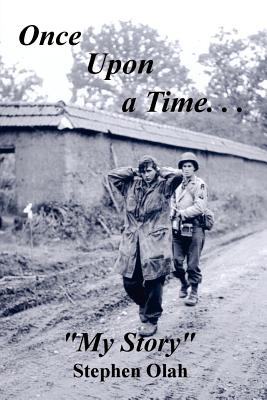 """Once Upon a Time. . .""""My Story"""" - Olah, Stephen"""