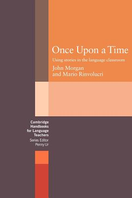 Once upon a Time: Using Stories in the Language Classroom - Morgan, John, and Rinvolucri, Mario