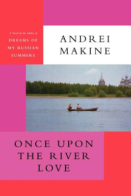 Once Upon the River Love - Makine, Andrei