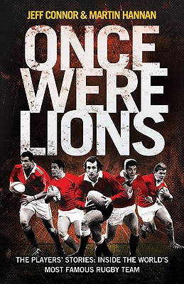 Once Were Lions: The Players' Stories: Inside the World's Most Famous Rugby Team - Connor, Jeff, and Hannan, Martin