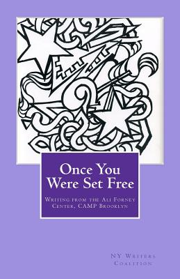 Once You Were Set Free: Writing from the Ali Forney Center, CAMP Brooklyn - Ny Writers Coalition