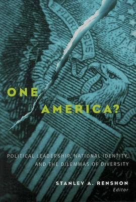 One America?: Political Leadership, National Identity, and the Dilemmas of Diversity - Renshon, Stanley A (Editor)