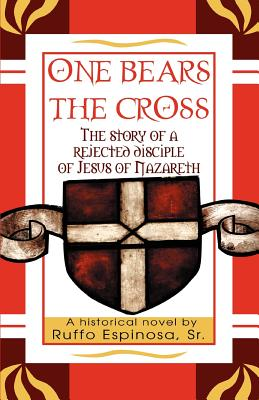 One Bears the Cross: The Story of a Rejected Disciple of Jesus of Nazareth - Espinosa, Sr Ruffo