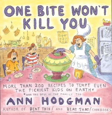 One Bite Won't Kill You: More Than 200 Hundred Recipes to Tempt Even the Pickiest Kids on Earth: And Therest of the Family Too - Hodgman, Ann, and Chast, Roz (Illustrator)