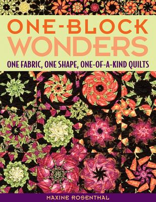 One-Block Wonders: One Fabric, One Shape, One-Of-A-Kind Quilts - Rosenthal, Maxine