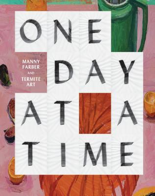 One Day at a Time: Manny Farber and Termite Art - Molesworth, Helen, and Bordowitz, Gregg (Contributions by), and Ligon, Glenn (Contributions by)