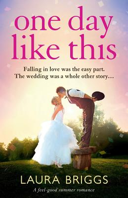 One Day Like This: A Feel Good Summer Romance - Briggs, Laura