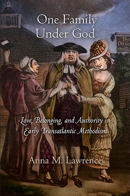 One Family Under God: Love, Belonging, and Authority in Early Transatlantic Methodism - Lawrence, Anna M