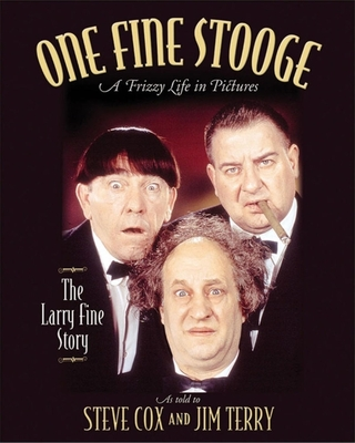 One Fine Stooge: Larry Fine's Frizzy Life in Pictures - Cox, Steve, and Terry, Jim, and Cox, Stephen