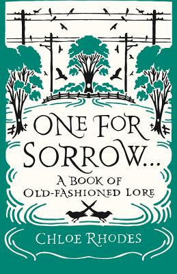 One for Sorrow: A Book of Old-Fashioned Lore - Rhodes, Chloe