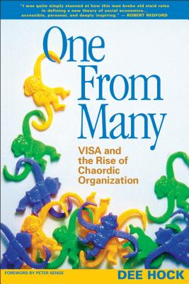 One from Many: Visa and the Rise of Chaordic Organization - Hock, Dee