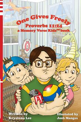 One Gives Freely - Proverbs 11: 24: A Memory Verse Kids Book - Lee, Krystena