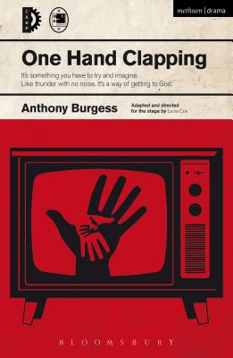 One Hand Clapping - Burgess, Anthony, and Cox, Lucia (Adapted by)