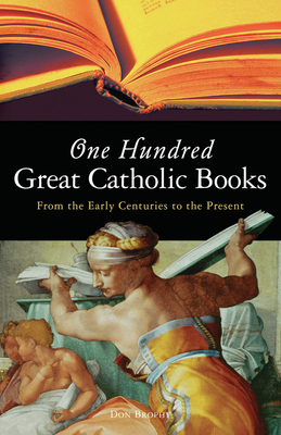One Hundred Great Catholic Books: From the Early Centuries to the Present - Brophy, Don
