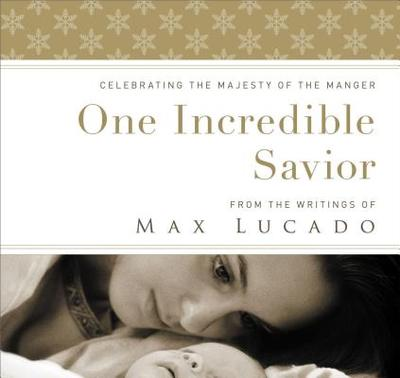 One Incredible Savior: Celebrating the Majesty of the Manger - Lucado, Max