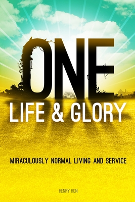 One Life & Glory: Miraculously Normal Living and Service - Hon, Henry
