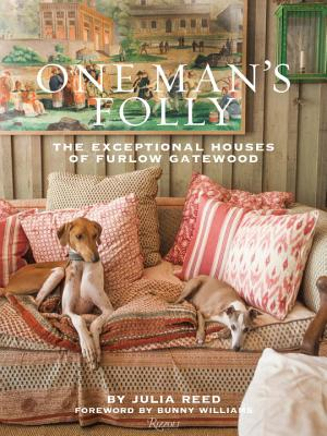 One Man's Folly: The Exceptional Houses of Furlow Gatewood - Reed, Julia (Text by), and Williams, Bunny (Foreword by), and Costello, Paul (Photographer)