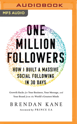 One Million Followers: How I Built a Massive Social Following in 30 Days: Growth Hacks for Your Business, Your Message, and Your Brand from the World's Greatest Minds - Kane, Brendan (Read by)