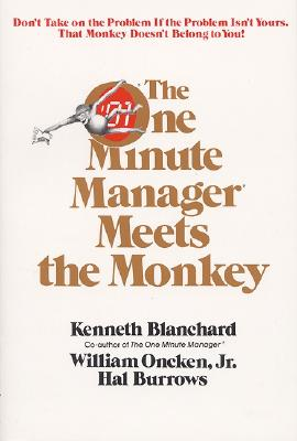 One Minute Manager Meets the Monkey - Blanchard, Ken (Introduction by), and Oncken, William, Jr., and Burrows, Hal