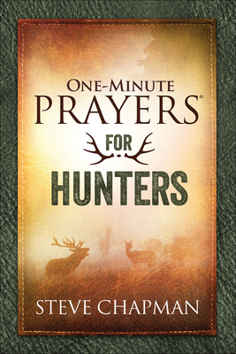 One-Minute Prayers(r) for Hunters - Chapman, Steve
