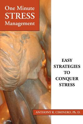 One Minute Stress Management: Easy Strategies to Conquer Stress - Ciminero, Anthony R, PhD