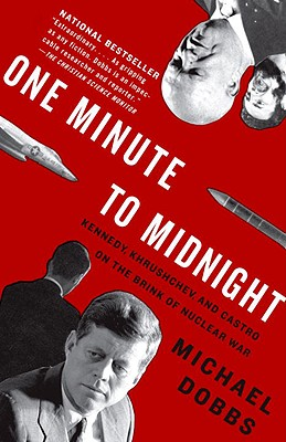 One Minute to Midnight: Kennedy, Khrushchev, and Castro on the Brink of Nuclear War - Dobbs, Michael