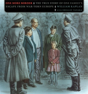 One More Border: The True Story of One Family's Escape from War-Torn Europe - Kaplan, William
