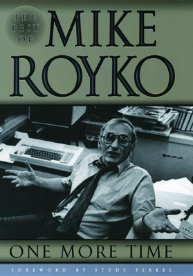 One More Time: The Best of Mike Royko - Royko, Mike, and Terkel, Studs (Foreword by), and Wille, Lois, Dr. (Commentaries by)
