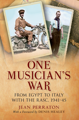 One Musician's War: From Egypt to Italy with the RASC, 1941-45 - Perraton, Jean