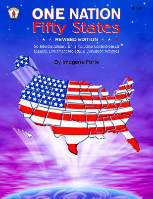 One Nation Fifty States: 50 Interdisciplinary Units Including Content-Based Lessons, Enrichment Projects, & Evaluation Exercises - Forte, Imogene, and Keeling, Jan (Editor)
