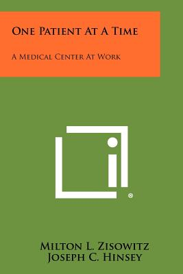 One Patient At A Time: A Medical Center At Work - Zisowitz, Milton L, and Hinsey, Joseph C (Foreword by)