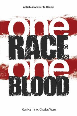 One Race One Blood: A Biblical Answer to Racism - Ham, Ken, and Ware, A Charles