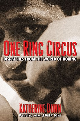 One Ring Circus: Dispatches from the World of Boxing - Dunn, Katherine