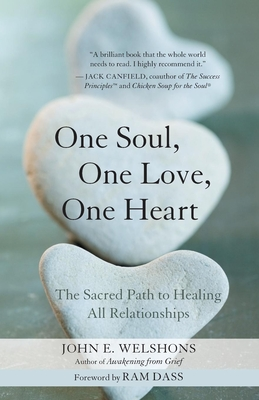 One Soul, One Love, One Heart: The Sacred Path to Healing All Relationships - Welshons, John E, and Dass, Ram (Foreword by)