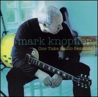 One Take Radio Sessions - Mark Knopfler