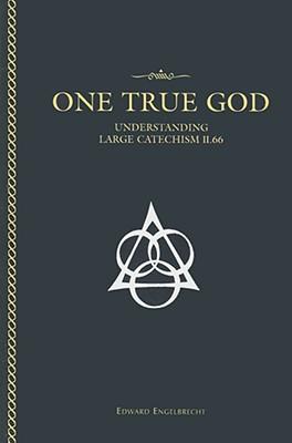 One True God: Understanding Large Catechism II.66 - Engelbrecht, Edward, Reverend