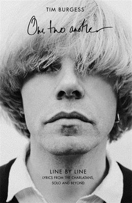 One Two Another: Line By Line: Lyrics from The Charlatans, Solo and Beyond - Burgess, Tim