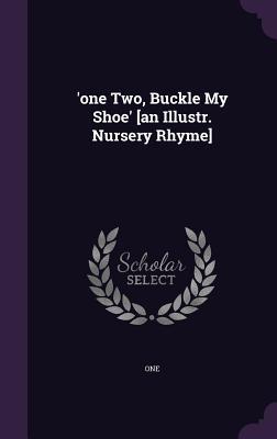 'One Two, Buckle My Shoe' [An Illustr. Nursery Rhyme] - One (Creator)