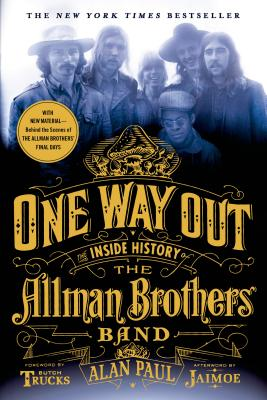One Way Out: The Inside History of the Allman Brothers Band - Paul, Alan, and Jaimoe (Afterword by), and Trucks, Butch (Introduction by)