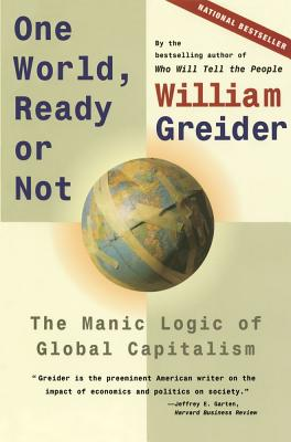 One World, Ready or Not: The Manic Logic of Global Capitalism - Greider, William
