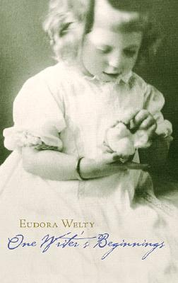 One Writer's Beginnings - Welty, Eudora