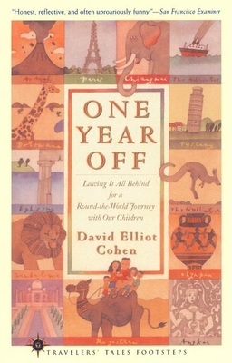 One Year Off: Leaving It All Behind for a Round-The-World Journey with Our Children - Cohen, David Elliot