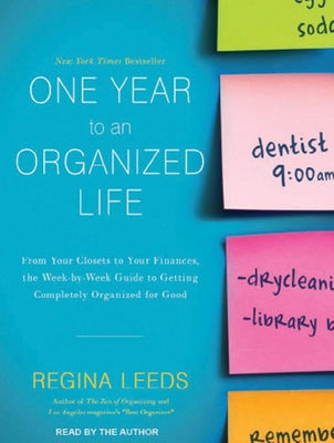 One Year to an Organized Life (Library Edition): From Your Closets to Your Finances, the Week-by-Week Guide to Getting Completely Organized for Good - Leeds, Regina (Narrator)