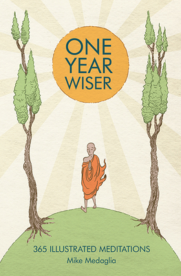 One Year Wiser: 365 Illustrated Meditations - Medaglia, Mike, and Lazar, Ralph
