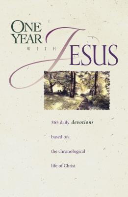 One Year with Jesus: 365 Daily Devotions Based on the Chronological Life of Christ - Galvin, James C, Ed.D. (Editor), and Veerman, David R (Editor), and Taylor, Linda Chaffee (Editor)