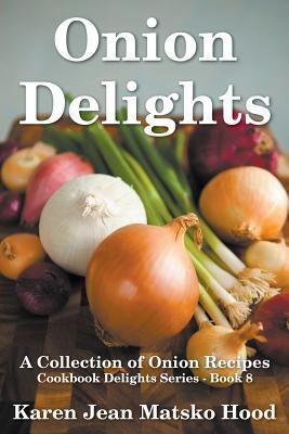 Onion Delights Cookbook - Hood, Karen Jean Matsko